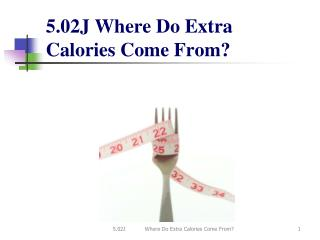5.02J Where Do Extra Calories Come From?