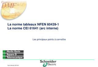La norme tableaux NFEN 60439-1 La norme CEI 61641 (arc interne)