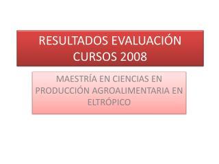RESULTADOS EVALUACIÓN CURSOS 2008