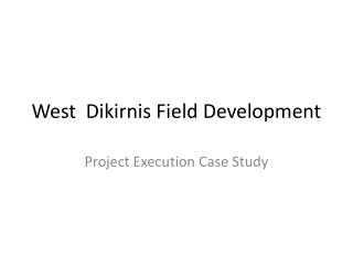 West  Dikirnis Field Development