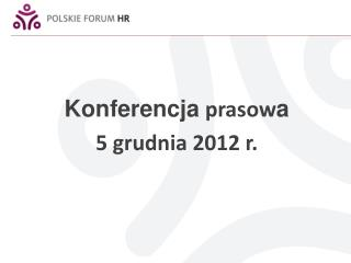 Konferencja  prasow a 5 grudnia 2012 r.