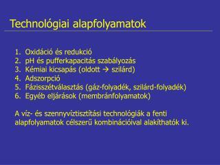 Oxidáció és redukció  pH és pufferkapacitás szabályozás  Kémiai kicsapás (oldott   szilárd)