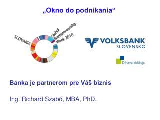Banka je partnerom pre Váš biznis Ing. Richard Szabó, MBA, PhD.