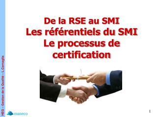 De la RSE au SMI Les référentiels du SMI  Le processus de certification