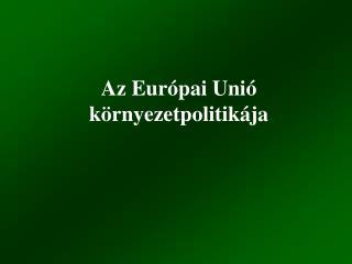 Az Európai Unió környezetpolitikája
