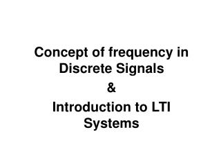Concept of frequency in Discrete Signals & Introduction to LTI Systems