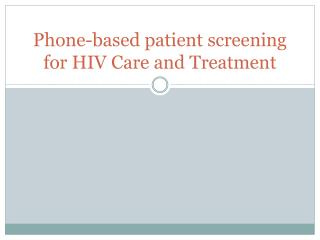 Phone-based  patient screening for HIV Care and  Treatment
