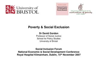 Poverty & Social Exclusion Dr David Gordon Professor of Social Justice School for Policy Studies