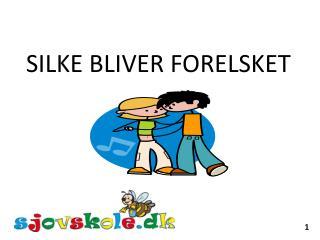 SILKE BLIVER FORELSKET