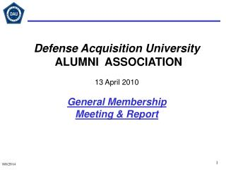 Defense Acquisition University ALUMNI  ASSOCIATION 13 April 2010 General Membership