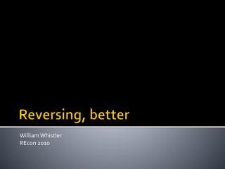 Reversing, better