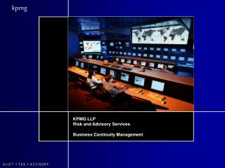 KPMG LLP Risk and Advisory Services Business Continuity Management