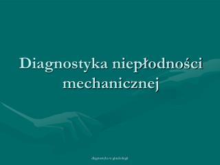 Diagnostyka niepłodności mechanicznej