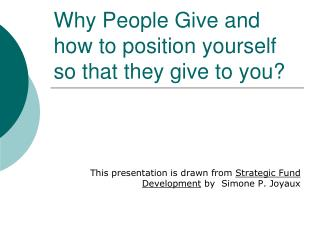 Why People Give and how to position yourself so that they give to you?