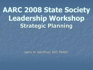 AARC 2008 State Society Leadership Workshop Strategic Planning