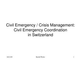 Civil Emergency / Crisis Management: Civil Emergency Coordination in Switzerland