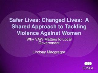 Safer Lives: Changed Lives:  A Shared Approach to Tackling Violence Against Women