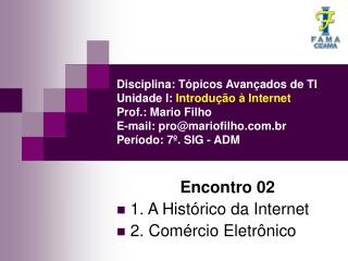 Encontro 02  1. A Histórico da Internet  2. Comércio Eletrônico