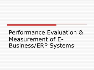 Performance Evaluation & Measurement of E-Business/ERP Systems