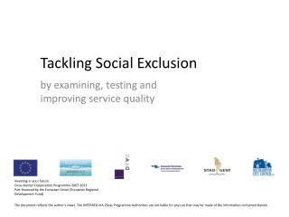 Tackling Social Exclusion  by examining, testing and  improving service quality