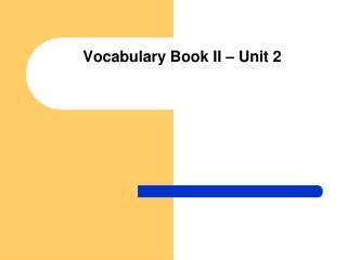 Vocabulary Book II � Unit 2
