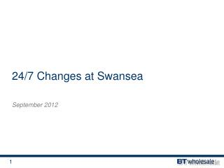 24/7 Changes at Swansea