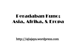 Peradaban Kuno ; Asia,  Afrika , &  Eropa