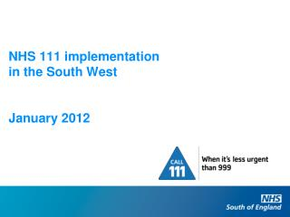 NHS 111 implementation in the South West January 2012