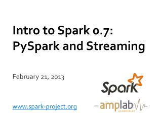 Intro to Spark 0.7: PySpark  and Streaming