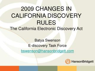 2009 CHANGES IN CALIFORNIA DISCOVERY RULES The California Electronic Discovery Act