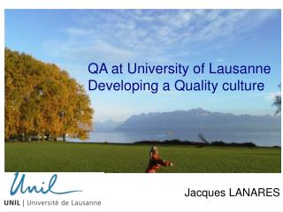 QA at University of Lausanne Developing a Quality culture