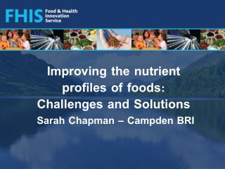 Improving the nutrient profiles of foods: Challenges and Solutions Sarah Chapman – Campden BRI
