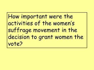 How important were the activities of the women s suffrage movement in the decision to grant women the vote
