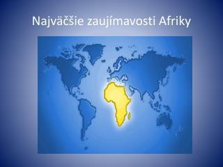Najv�?�ie zauj�mavosti Afriky