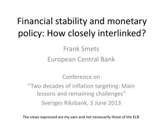 Financial stability and monetary policy: How closely interlinked?