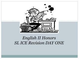 English II Honors SL ICE Revision DAY ONE