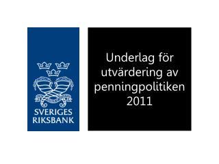 Underlag för utvärdering av penningpolitiken 2011
