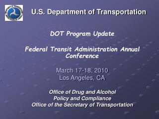 DOT Program Update Federal Transit Administration Annual Conference March 17-18, 2010