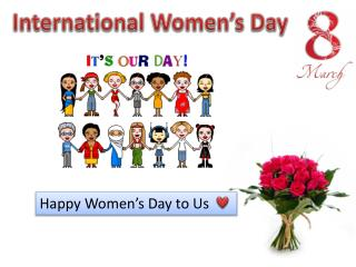 Happy  Women's  Day to  Us