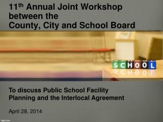 11 th  Annual Joint Workshop between the  County, City and School Board