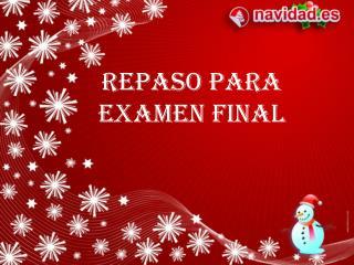REPASO PARA  EXAMEN FINAL
