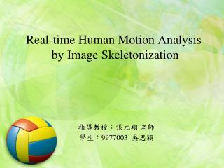 Real-time Human Motion Analysis  by Image  Skeletonization