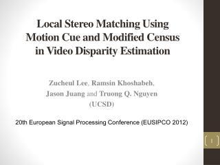Zucheul Lee ,  Ramsin Khoshabeh ,  Jason  Juang and  Truong Q.  Nguyen (UCSD)