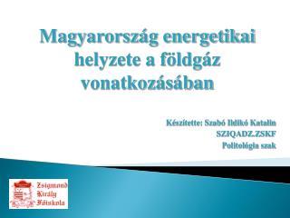 Készítette: Szabó Ildikó Katalin SZIQADZ.ZSKF Politológia szak