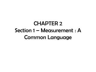 CHAPTER 2 Section 1 – Measurement : A Common Language