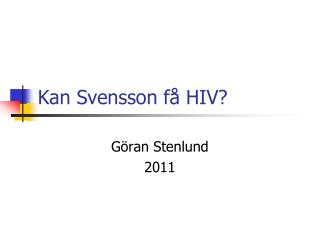 Kan Svensson få HIV?