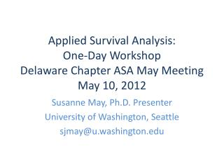 Applied Survival Analysis:  One-Day Workshop Delaware Chapter ASA May Meeting May 10, 2012