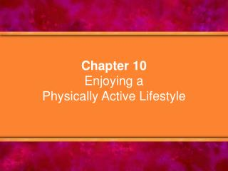 Chapter 10 Enjoying a  Physically Active Lifestyle