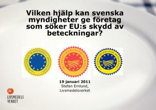 Vilken hj�lp kan svenska myndigheter ge f�retag som s�ker EU:s skydd av beteckningar?
