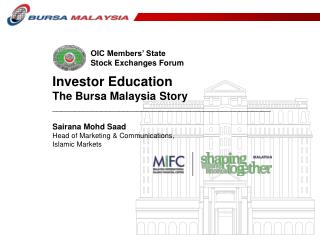 Investor Education The Bursa Malaysia Story _________________________________________________  Sairana Mohd Saad Head of